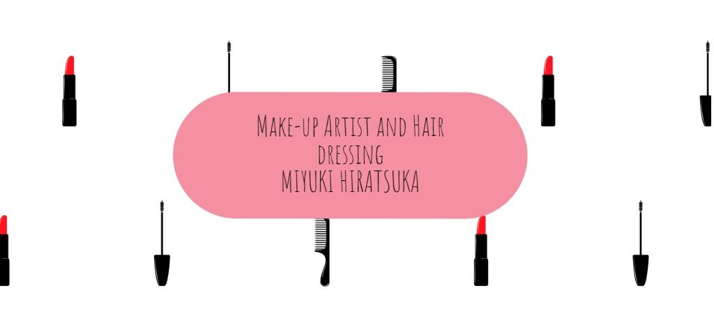 Hair&Make-up artist MIYUKI HIRATSUKA